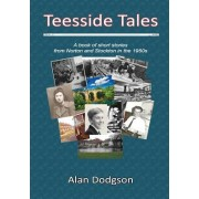 Teesside Tales: A Book of Short Stories from Norton and Stockton in the 1950s