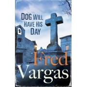 Dog Will Have His Day by Fred Vargas