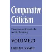Comparative Criticism: Volume 23, Humanist Traditions in the Twentieth Century: Humanist Traditions in the Twentieth Century v.23 by Elinor S. Shaffer