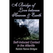 A Bridge of Love Between Heaven and Earth by Renee Robbin Bridges
