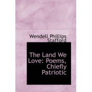 The Land We Love by Wendell Phillips Stafford