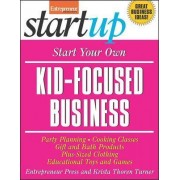 Start Your Own Kid-Focused Business and More by Entrepreneur Press