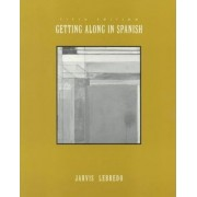 Getting Along in Spanish by Ana C. Jarvis