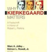 Why Kierkegaard Matters by Marc A. Jolley