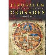 Jerusalem in the Time of the Crusades by Adrian J. Boas