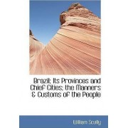 Brazil; Its Provinces and Chief Cities; The Manners a Customs of the People by William Scully