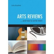 Arts Reviews And How To Write Them by Celia Brayfield
