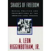 Shades of Freedom by Public Service Professor of Jurisprudence A Leon Higginbotham