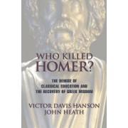 Who Killed Homer? by Victor Davis Hanson