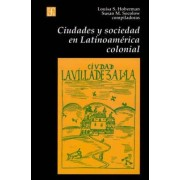 Ciudades y Sociedad en Latinoamerica Colonial by Louisa S Hoberman