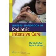 Rogers Handbook of Pediatric Intensive Care by David G. Nichols