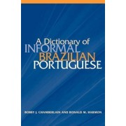 A Dictionary of Informal Brazilian Portuguese by Bobby John Chamberlain