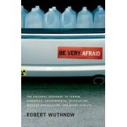 Be Very Afraid by Gerhard R Andlinger Professor of Sociology and Director of the Center for the Study of Religion Robert Wuthnow