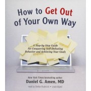 How to Get Out of Your Own Way by Daniel G Amen MD
