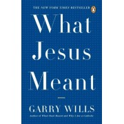 What Jesus Meant by Pulitzer Prize-Winning Journalist and Historian Garry Wills
