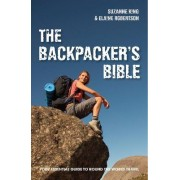 The Backpacker's Bible: Your Essential Guide to Round the World Travel by Suzanne King
