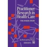 Practitioner Research in Health Care by Jan Reed