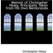 Memoir of Christopher Healy, Principally Taken from His Own Memoranda by Christopher Healy