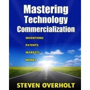 Mastering Technology Commercialization by Steven D Overholt