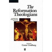 The Reformation Theologians by Carter Lindberg