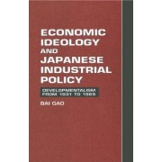 Economic Ideology and Japanese Industrial Policy by Bai Gao