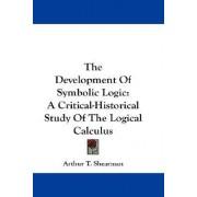 The Development of Symbolic Logic by Arthur T Shearman