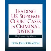 Leading United States Supreme Court Cases in Criminal Justice by Dean J. Champion