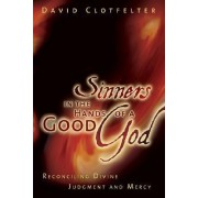 Sinners in the Hands of a Good God by David B Clotfelter
