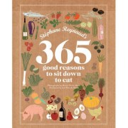 Stephane Reynaud's 365 Good Reasons to Sit Down to Eat by St