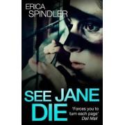 See Jane Die by Erica Spindler