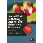 Social Work with Drug, Alcohol and Substance Misusers by Anthony Goodman