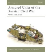 Armoured Units of the Russian Civil War: White and Allied Pt.1 by David Bullock