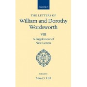 The Letters of William and Dorothy Wordsworth: A Supplement of New Letters Volume VIII by William Wordsworth