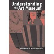 Understanding the Art Museum by Barbara Beall-fofana
