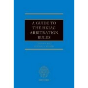 A Guide to the HKIAC Arbitration Rules by Michael J. Moser
