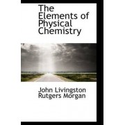 The Elements of Physical Chemistry by John Livingston Rutgers Morgan