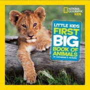 National Geographic Little Kids First Big Book of Animals by Catherine D. Hughes