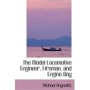 The Model Locomotive Engineer, Fireman, and Engine Boy by Professor Michael Reynolds