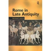 Rome in Late Antiquity by Bertrand Lancon