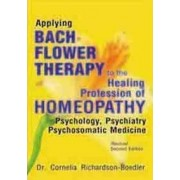 Applying Bach Flower Therapy to the Healing Profession of Homoeopathy by Dr Cornelia Richardson-Boedler