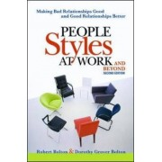 People Styles at Work... And Beyond: Making Bad Relationships Good and Good Relationships Better by Robert Bolton