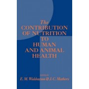 The Contribution of Nutrition to Human and Animal Health by Elsie M. Widdowson