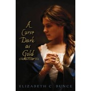 A Curse Dark as Gold by Elizabeth Bunce