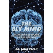 The Sly Mind: The Structure of Human Mind and Its Refusal to Be Controlled [The Mischievous Imp]
