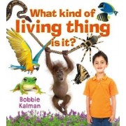 What Kind of Living Thing is It? by Bobbie Kalman