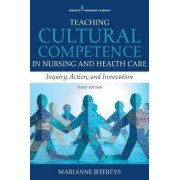 Teaching Cultural Competence in Nursing and Health Care by Marianne R. Jeffreys