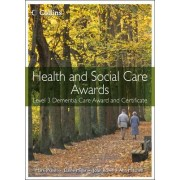 Health and Social Care Awards: Health and Social Care: Level 3 Dementia Care Award and Certificate by Mark Walsh