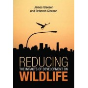 Reducing the Impacts of Development on Wildlife by James Gleeson