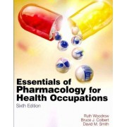 Essentials of Pharmacology for Health Occupations by Ruth Woodrow