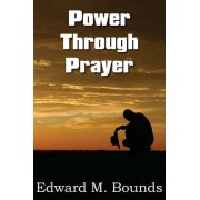 Power Through Prayer by Edward M Bounds